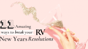 11 Amazing Ways to break Your RV New Years Resolutions