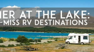 Summer at the Lake: 5 Must-See RV Destinations